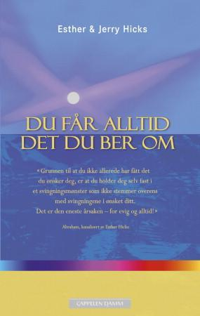 Du får alltid det du ber om - Esther Hicks Jerry Hicks Lisbeth Lyngaas