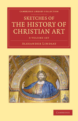 Sketches of the History of Christian Art 3 Volume Set - Alexander William Crawford Lindsay