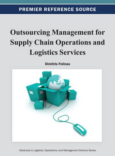 Outsourcing Management for Supply Chain Operations and Logistics Services - Dimitris Folinas
