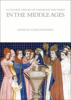 A Cultural History of Childhood and Family in the Middle Ages - Louise J. Wilkinson