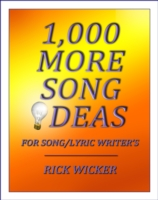 1,000 More Song Ideas for Song/Lyric Writer's - Rick Wicker