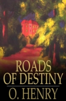 Roads of Destiny - O. Henry