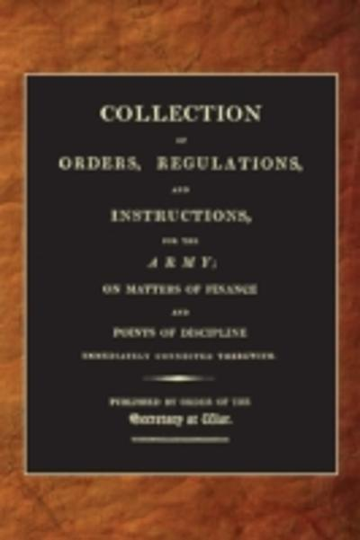 Collection of Orders, Regulations and Instructions for the Army (1807) - War Office (1807)