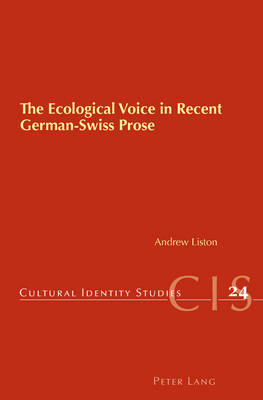 The Ecological Voice in Recent German-Swiss Prose - Andrew Liston