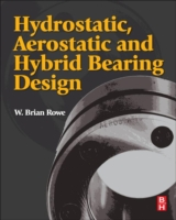 Hydrostatic, Aerostatic and Hybrid Bearing Design - W. Brian Rowe