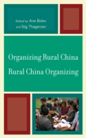Organizing Rural China - Rural China Organizing - Ane Bislev