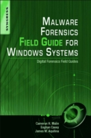 Malware Forensics Field Guide for Windows Systems - Cameron H. Malin