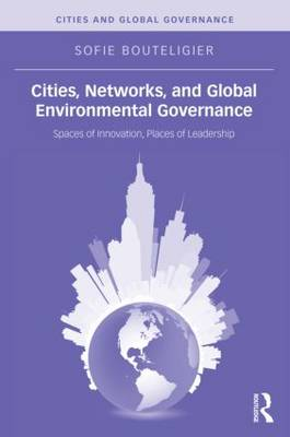 Cities, Networks, and Global Environmental Governance - Sofie Bouteligier