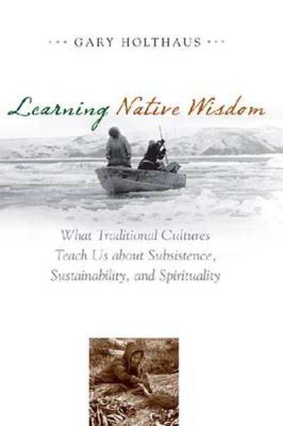 Learning Native Wisdom - Gary Holthaus