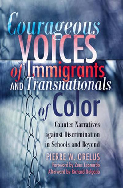 Courageous Voices of Immigrants and Transnationals of Color - Pierre W. Orelus