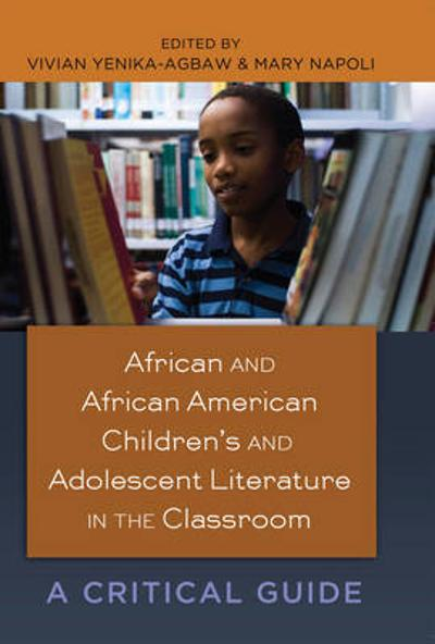 African and African American Children's and Adolescent Literature in the Classroom - Vivian Yenika-Agbaw