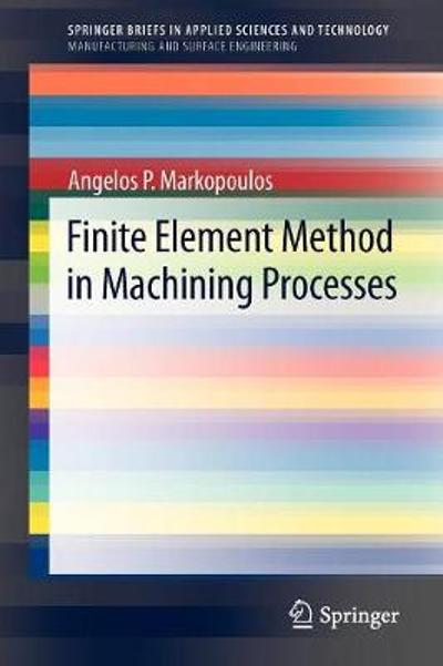 Finite Element Method in Machining Processes - Angelos P. Markopoulos