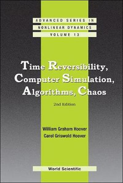 Time Reversibility, Computer Simulation, Algorithms, Chaos (2nd Edition) - William Graham Hoover