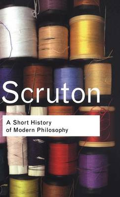 A Short History of Modern Philosophy - Roger Scruton