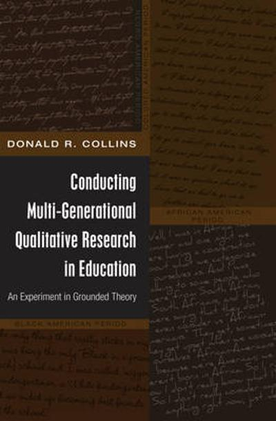 Conducting Multi-Generational Qualitative Research in Education - Donald R. Collins