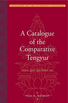 A Catalogue of the Comparative Tengyur (bstan'gyur dpe bsdur ma) - Paul Hackett