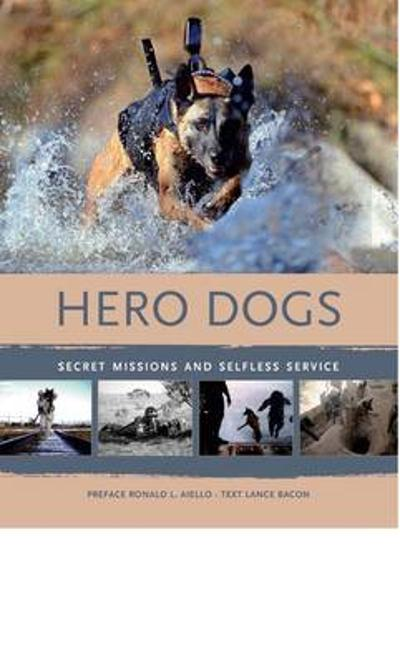 Hero Dogs: Secret Missions and Selfless Service - Ronald L. Aiello