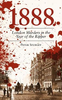 1888 London Murders in the Year of the Ripper - Peter Stubley