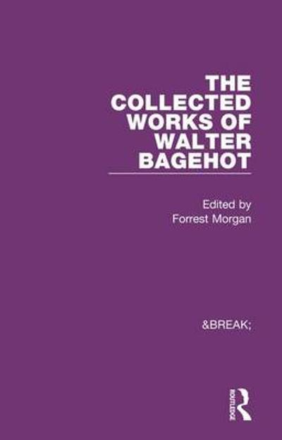 Collected Works of Walter Bagehot - Forrest Morgan