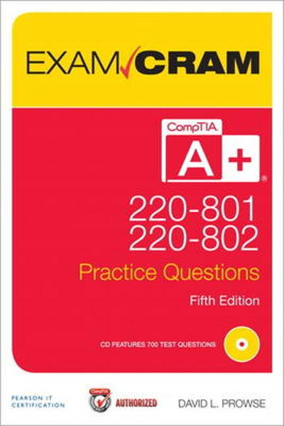 CompTIA A+ 220-801 and 220-802 Practice Questions Exam Cram - David L. Prowse