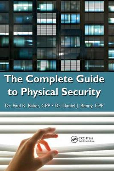 The Complete Guide to Physical Security - Paul R. Baker