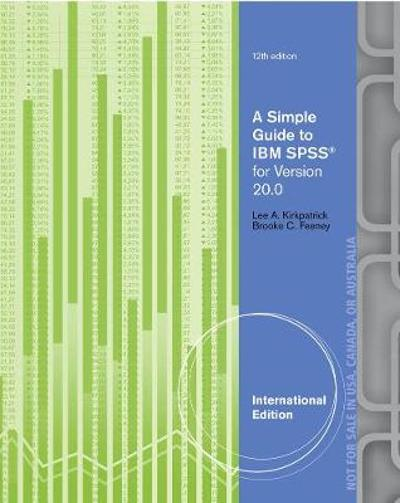 A Simple Guide to IBM SPSS (R): For Version 20.0, International Edition - Lee A. Kirkpatrick