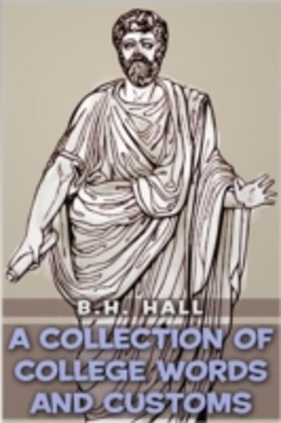 Collection of College Words and Customs - Benjamin Homer Hall