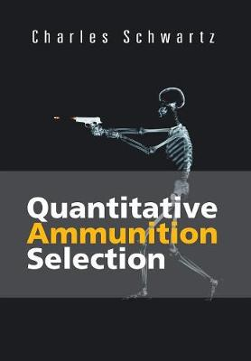 Quantitative Ammunition Selection - Charles Schwartz
