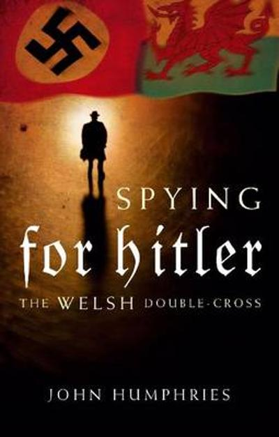 Spying for Hitler - John Humphries