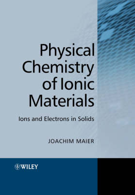 Physical Chemistry of Ionic Materials - Joachim Maier