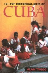 101 Top Historical Sites of Cuba - Alan Twigg