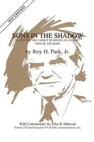Sons In The Shadow - Jr. Roy H. Park