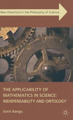 The Applicability of Mathematics in Science: Indispensability and Ontology - Sorin Bangu