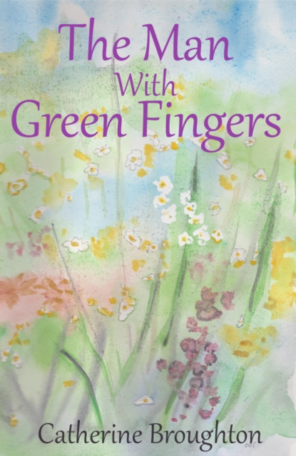 Man with Green Fingers - Catherine Broughton