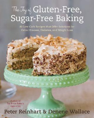 The Joy of Gluten-Free, Sugar-Free Baking - Peter Reinhart