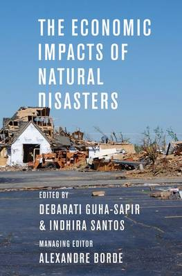The Economic Impacts of Natural Disasters - Debarati Guha-Sapir