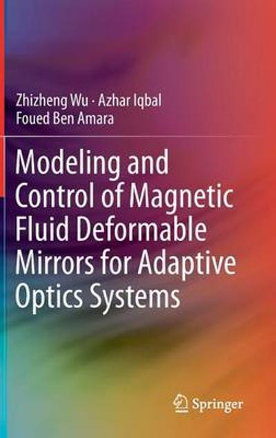 Modeling and Control of Magnetic Fluid Deformable Mirrors for Adaptive Optics Systems - Zhizheng Wu