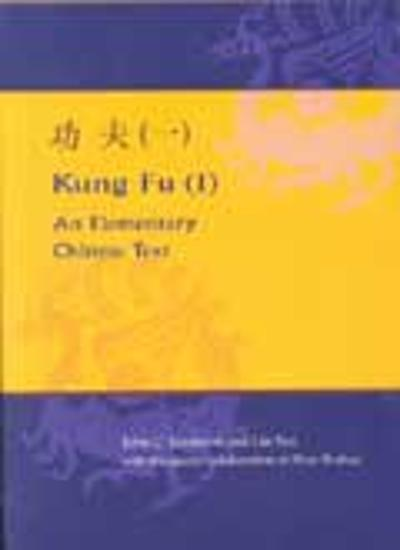 Kung Fu (I): En Elementary Chinese Text - John C. Jamieson (Director, Yale-in-China Chinese Language Center, The Chinese University of Hong Kong, China)