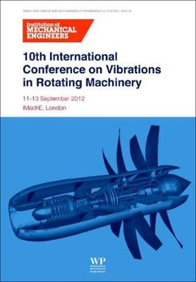 10th International Conference on Vibrations in Rotating Machinery - Institution of Mechanical Engineers