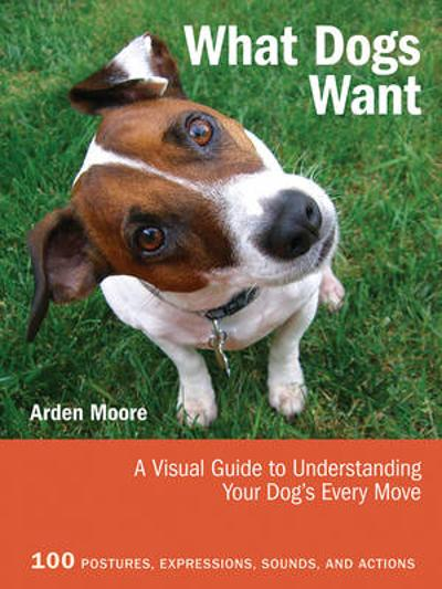 What Dogs Want - Arden Moore