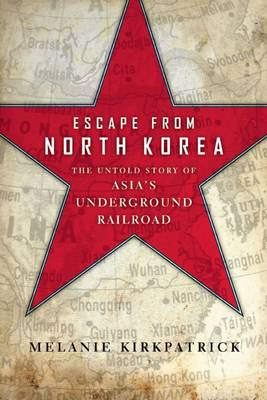 Escape from North Korea - Melanie Kirkpatrick