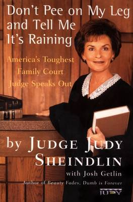 Don't Pee on My Leg and Tell ME it's Raining - Judge Judy Sheindlin