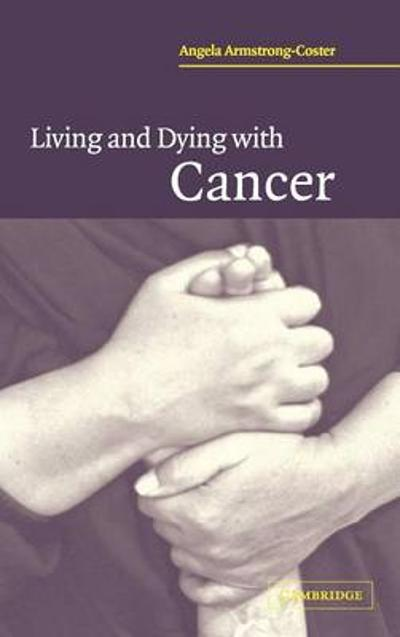 Living and Dying with Cancer - Angela Armstrong-Coster