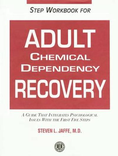 Step Workbook for Adult Chemical Dependency Recovery - Steven L. Jaffe