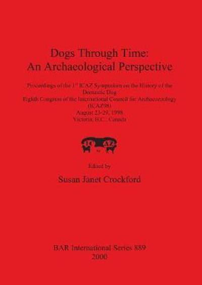 Dogs Through Time: An Archaeological Perspective - Susan Janet Crockford