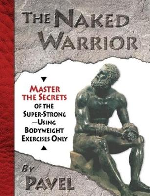 The Naked Warrior - Pavel Tsatsouline