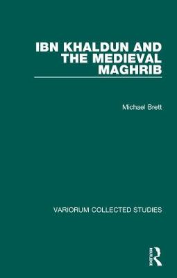 Ibn Khaldin and the Medieval Maghrib - Michael Brett