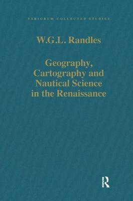 Geography, Cartography and Nautical Science in the Renaissance - W.G.L. Randles