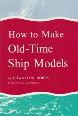 How to Make Old-time Model Ships - Edward Walter Hobbs