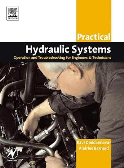 Practical Hydraulic Systems: Operation and Troubleshooting for Engineers and Technicians - Ravi Doddannavar